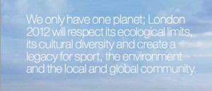 we only have one planet london 2012 will respect its ecological limits its cultural diversity and create a legacy for sport the environment and the local and global community 300x130 we only have one planet london 2012 will respect its ecological limits its cultural diversity and create a legacy for sport the environment and the local and global community