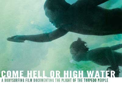 come hell or high water movie poster bodysurfing film keith malloy patagonia wedge plight torpedoa people documenting Come Hell of High Water (trailer, DVD)   documenting the culture of bodysurfing
